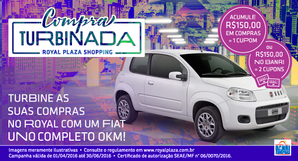 Compra Turbinada do Royal – Sorteio de um Fiat Uno 0KM! - Royal Plaza Shopping