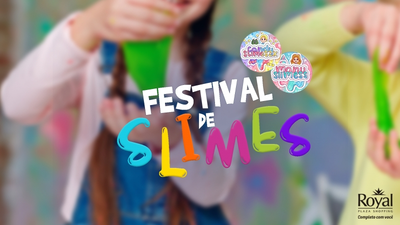 Festival de Slimes acontece no Royal - Royal Plaza Shopping